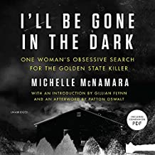 I'll Be Gone in the Dark: One Woman's Obsessive Search for the Golden State Killer; Library Edition