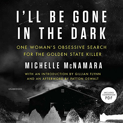 I'll Be Gone in the Dark: One Woman's Obsessive Search for the Golden State Killer: Library Edition