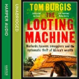 The Looting Machine: Warlords, Tycoons, Smugglers and the Systematic Theft of Africas Wealth
