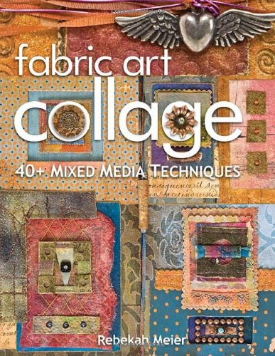 Fabric Art Collage: 40+ Mixed Media Techniques (Mixed-media-art-techniken)