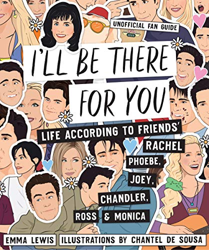 I'll be There for You: Life - according to Friends' Rachel, Phoebe, Joey, Chandler, Ross & Monica por Emma Lewis