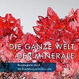 Die ganze Welt der Minerale: Reisebegleiter durch die Ausstellung terra mineralia