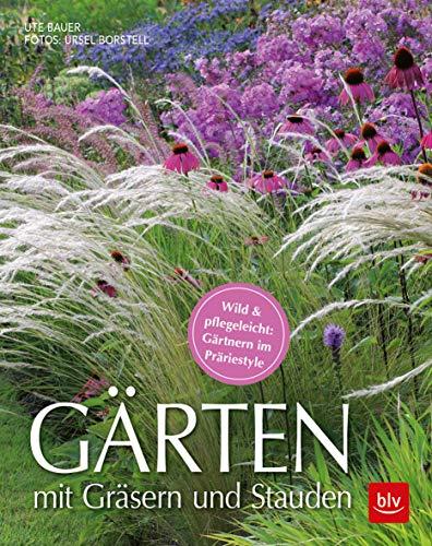 Gärten mit Gräsern und Stauden: Wild & pflegeleicht: Gärtnern im Präriestyle (BLV) - Bauern-garten