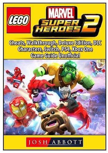 Lego Marvel Super Heroes 2, Cheats, Walkthrough, Deluxe Edition, DLC, Characters, Switch, PS4, Xbox One, Game Guide Unofficial (Ps4 Lego Hero)