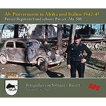 Als Panzermann in Afrika und Italien 1942-45: Panzer Regiment 8 und schwere Panzer-Abt. 508