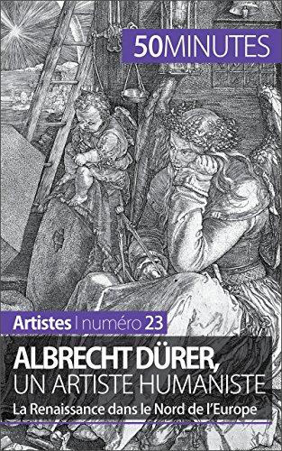 Albrecht Drer, un artiste humaniste: La Renaissance dans le Nord de l'Europe (Artistes t. 23)