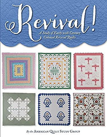 Revival!: A Study of Early 20th Century Colonial Revival Quilts (Early American Quilts)