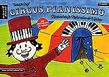 Circus Pianissimo: Klavierschule für Kinder schon ab vier Jahren. Lehrbuch für Piano. Musiknoten. Kinderlieder. - Valenthin Engel