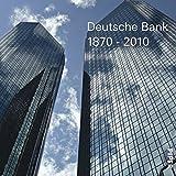 Deutsche Bank1870-2010: zweisprachig deutsch/englisch mit DVD - Historische Gesellschaft der Deutschen Bank