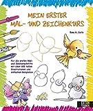 Mein erster Mal- und Zeichenkurs: Für die ersten Mal- und Zeichenschritte mit über 100 tollen Illustrationen und einfachen Beispielen