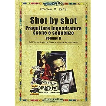 Shot By Shot. Progettare Inquadrature, Scene E Sequenze: 2