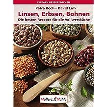 Linsen, Erbsen, Bohnen. Die besten Rezepte für die Vollwertküche (einfach besser kochen)