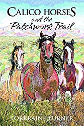 Calico Horses and the Patchwork Trail by Lorraine Turner (2014-04-08)