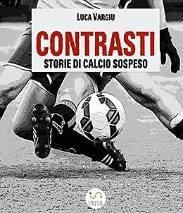 Contrasti - Storie di calcio sospeso di [Luca Vargiu]