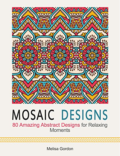 Mosaic Designs: 80 Amazing Abstract Designs for Relaxing Moments
