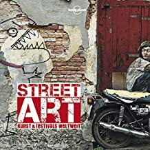 Lonely Planet Bildband Street Art: Kunst & Festivals weltweit (Lonely Planet Reisebildbände)
