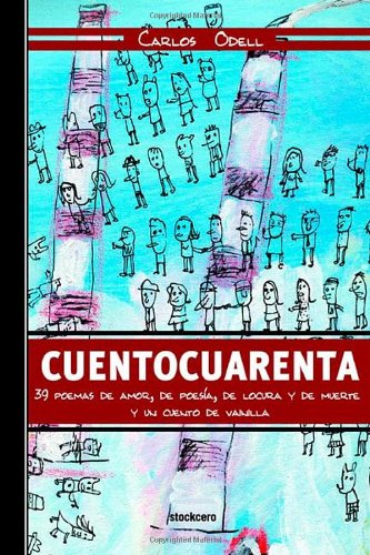 Cuentocuarenta: 39 poemas de amor, de poesía, de locura y de muerte; y un cuento de vainilla: 39 Poemas De Amor, De Poesia, De Locura Y De Muerte; Y UN Cuento De Vainilla