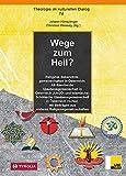 Wege zum Heil?: Religiöse Bekenntnisgemeinschaften in Österreich: Alt-Alevitische Glaubensgemeinschaft in Österreich (AAGÖ) und Islamische-Schiitische ... (Theologie im kulturellen Dialog)