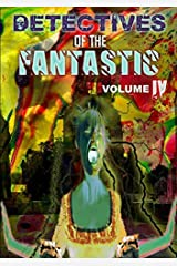 Detectives of the Fantastic: volume IV by Thirteen O'clock Press (2016-05-31) Paperback