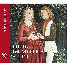 """Liebe im Mittelalter: Aus dem Band """"Alltag im Mittelalter"""""""