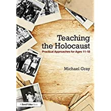 Teaching the Holocaust: Practical approaches for ages 11-18 by Michael Gray (2015-05-15)