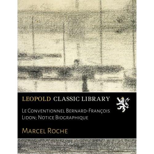 Le Conventionnel Bernard-François Lidon; Notice Biographique
