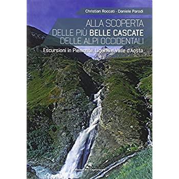 Alla Scoperta Delle Più Belle Cascate Delle Alpi Occidentali. Escursioni In Piemonte, Liguria E Valle D'aosta