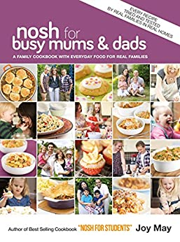Nosh for Busy Mums and Dads - A Family Cookbook with Everyday Food for Real Families by [May, Joy]