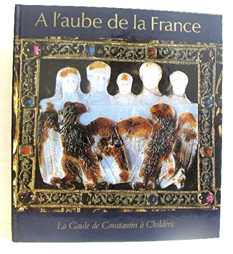 À l'aube de la France: La gaule de constantin à childéric