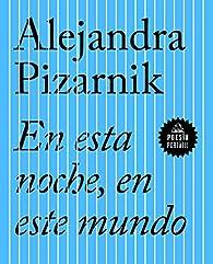 En esta noche, en este mundo par Alejandra Pizarnik
