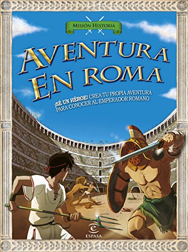 Aventura en Roma: ¡Sé un héroe! Crea tu propia aventura para conocer al emperador romano (Misión Historia) por AA. VV.