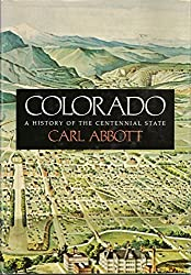 Colorado, a history of the Centennial State by Carl Abbott (1976-07-30)