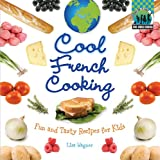 Cool French Cooking: Fun and Tasty Recipes for Kids: Fun and Tasty Recipes for Kids