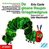 Die kleine Raupe Nimmersatt (Bayerisch): De gloane Raupm Griagdnedgnua