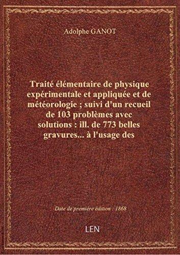 Trait lmentaire dephysiqueexprimentale etapplique etde mtorologie; suivid'un recueil de