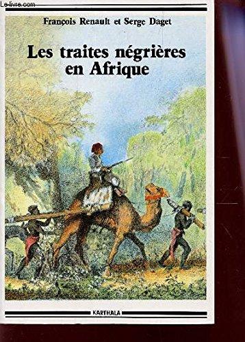 Les Traites négrières en Afrique par François Renault, Serge Daget