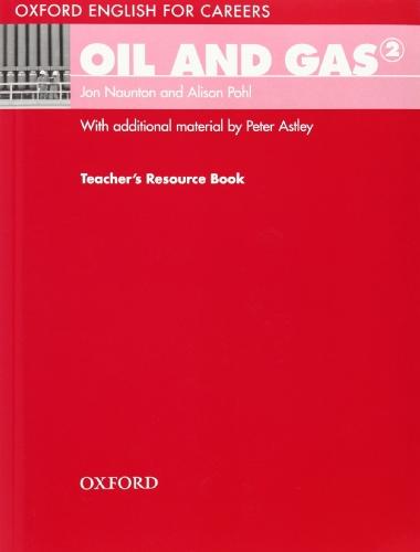 Oxford English for Careers: Oil and Gas 2: Oil & Gas 2. Teacher's Book por Artistas varios