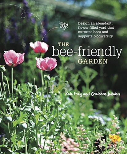 The Bee-Friendly Garden: Design an Abundant, Flower-Filled Yard that Nurtures Bees and SupportsBiodiversity