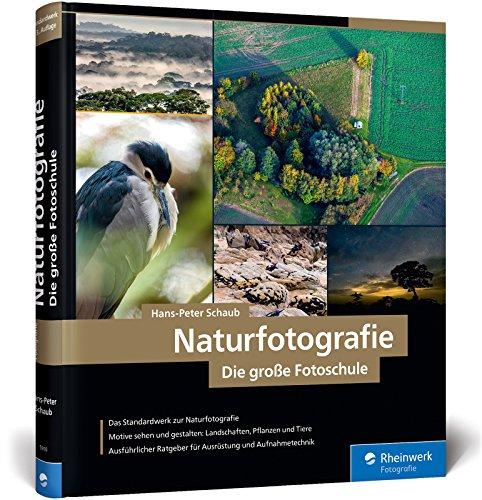 Naturfotografie: Die große Fotoschule – Natur, Landschaft, Makro und Tiere spektakulär in Szene setzen Buch-Cover