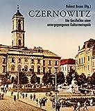 Czernowitz: Die Geschichte einer untergegangenen Kulturmetropole - Helmut Braun (Hg.)