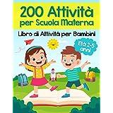 200 Attività per Scuola Materna - Libro di Attività per Bambini: Oltre 200 Pagine di Giochi Educativi ed Esercizi per Imparar