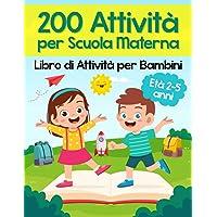 200 Attività per Scuola Materna - Libro di Attività per Bambini: Oltre 200 Pagine di Giochi Educativi ed Esercizi per…