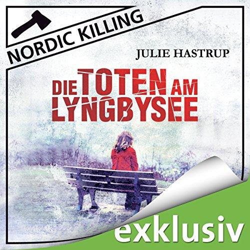 Buchseite und Rezensionen zu 'Die Toten am Lyngbysee (Nordic Killing)' von Julie Hastrup