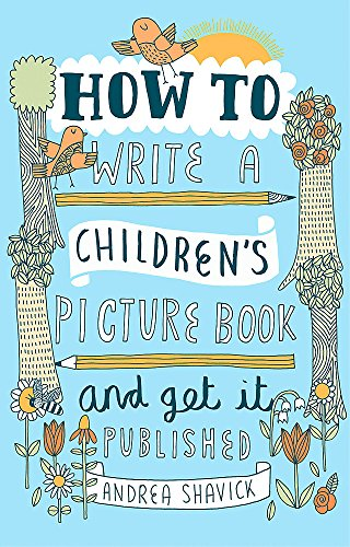 How to Write a Children's Picture Book and Get it Published, 2nd Edition por Andrea Shavick