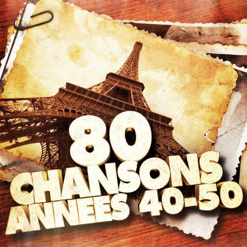 80 chansons des années 40 et 50 (ou les musiques populaires après la guerre en France)