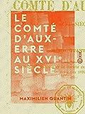 Le Comté d'Auxerre au XVIe siècle (French Edition)