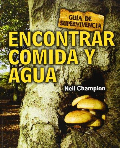 Cómo encontrar agua y comida: Guía de supervivencia (Guia Supervivientes) por Neil Champion