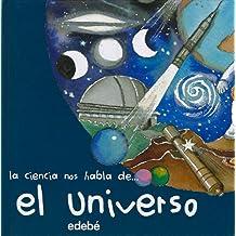 El universo (LA CIENCIA NOS HABLA DE...)
