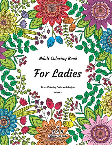 Adult Coloring Book - For Ladies - Stress Relieving Patterns & Designs - Volume 3: More than 50 unique, fabulous, delicately designed & inspiringly intricate stress relieving patterns & designs!