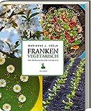 Franken vegetarisch - Das Knoblauchsland-Kochbuch - Marianne J. Voelk